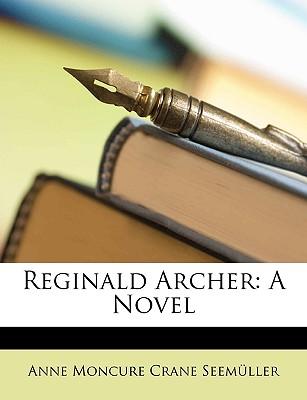 Reginald Archer - Seemller, Anne Moncure Crane, and Seemuller, Anne Moncure Crane