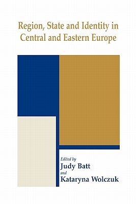 Region, State and Identity in Central and Eastern Europe - Batt, Judy (Editor), and Wolczuk, Kataryna (Editor)