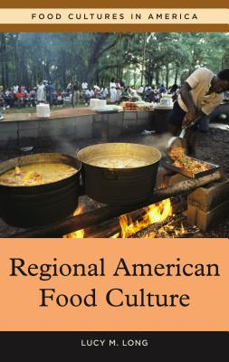 Regional American Food Culture - Long, Lucy, PhD