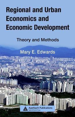 Regional and Urban Economics and Economic Development: Theory and Methods - Edwards, Mary E
