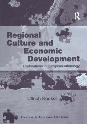 Regional Culture and Economic Development: Explorations in European Ethnology - Kockel, Ullrich, Professor