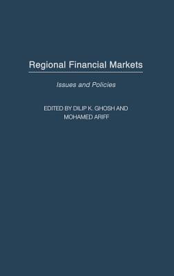 Regional Financial Markets: Issues and Policies - Ghosh, Dilip K (Editor), and Ariff, Mohamed (Editor)