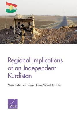 Regional Implications of an Independent Kurdistan - Nader, Alireza, and Hanauer, Larry, and Allen, Brenna