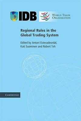 Regional Rules in the Global Trading System - Estevadeordal, Antoni, Professor (Editor)