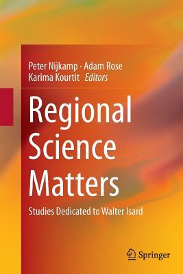 Regional Science Matters: Studies Dedicated to Walter Isard - Nijkamp, Peter (Editor), and Rose, Adam (Editor), and Kourtit, Karima (Editor)