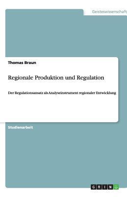 Regionale Produktion Und Regulation - Braun, Thomas