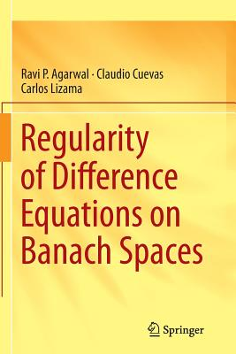 Regularity of Difference Equations on Banach Spaces - Agarwal, Ravi P, and Cuevas, Claudio, and Lizama, Carlos