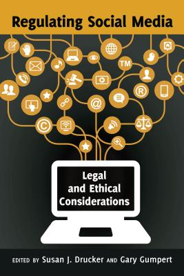 Regulating Social Media: Legal and Ethical Considerations - Drucker, Susan J (Editor), and Gumpert, Gary (Editor)