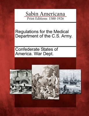 Regulations for the Medical Department of the C.S. Army. - Confederate States of America War Dept (Creator)