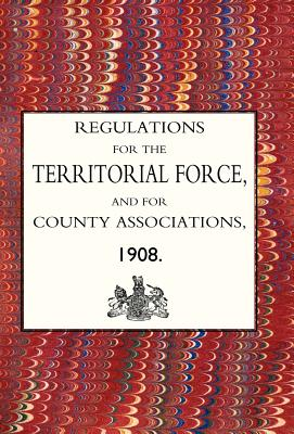 Regulations for the Territorial Force and the County Associations 1908 - The Army Council, Army Council