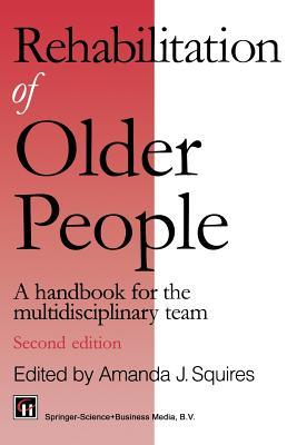 Rehabilitation of Older People: A Handbook for the Multidisciplinary Team - Squires, Amanda J