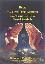 Reiki: 2nd Level Attunement - Learn and Use the Reiki Sacred Symbols