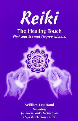 Reiki the Healing Touch: First and Second Degree Manual - Rand, William Lee