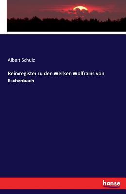 Reim-Register Zu Den Werken Wolframs Von Eschenbach - Schulz, Albert (Editor)