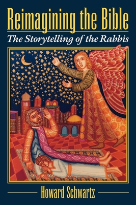Reimagining the Bible: The Storytelling of the Rabbis - Schwartz, Howard