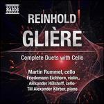 Reinhold Gli?re: Complete Duets with Cello