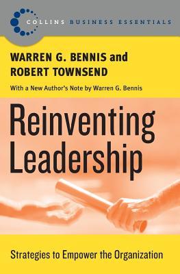 Reinventing Leadership: Strategies to Empower the Organization - Bennis, Warren G, and Townsend, Robert