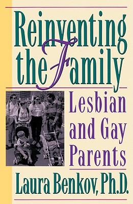 Reinventing the Family: The Emerging Story of Lesbian and Gay Parents - Benkov, Laura, Ph.D.