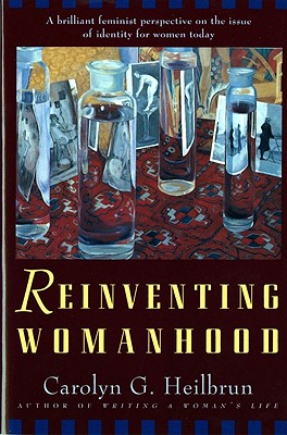Reinventing Womanhood - Heilbrun, Carolyn G, Professor