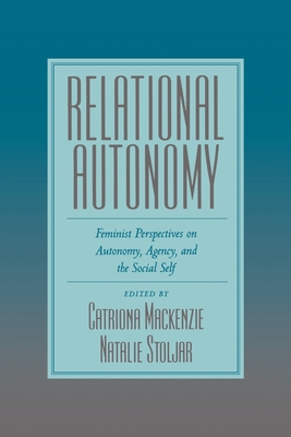Relational Autonomy: Feminist Perspectives on Autonomy, Agency, and the Social Self - MacKenzie, Catriona (Editor)