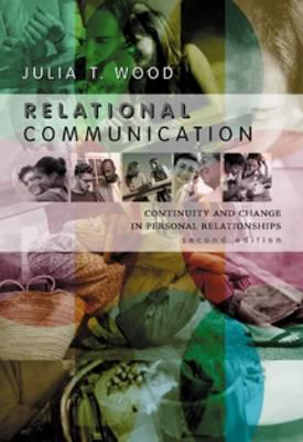Relational Communication: Continuity and Change in Personal Relationships - Wood, Julia T, Dr.