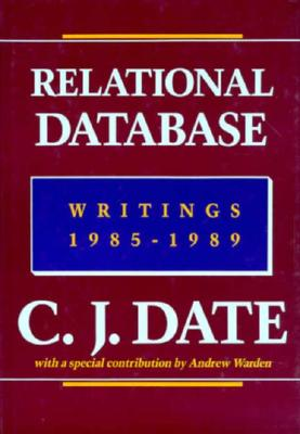 Relational Database Writings 1985-1989 - Date, Chris J