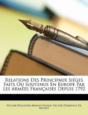 Relations Des Principaux Sieges Faits Ou Soutenus En Europe Par Les Armees Francaises Depuis 1792 - De Musset, Victor Donatien