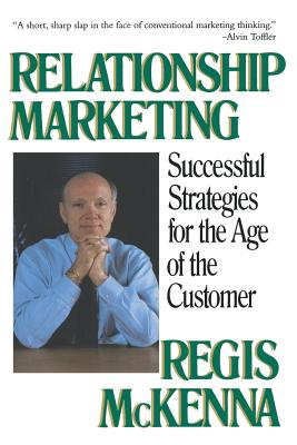 Relationship Marketing: Successful Strategies for the Age of the Customer - McKenna, Regis