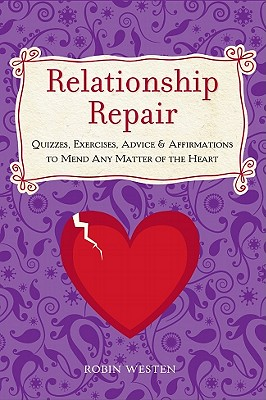 Relationship Repair: Quizzes, Exercises, Advice & Affirmations to Mend Any Matter of the Heart - Westen, Robin