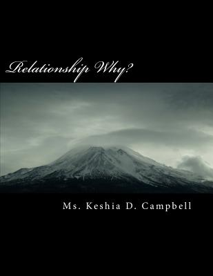 Relationship Why?: A New You in the Relationship Arena, and Know When to Leave. - Campbell, MS Keshia Denise, and Estes, MS Kathleen Perkins