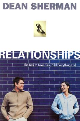 Relationships: The Key to Love, Sex, and Everything Else - Sherman, Dean