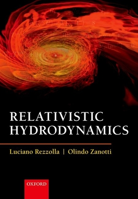 Relativistic Hydrodynamics - Rezzolla, Luciano, and Zanotti, Olindo