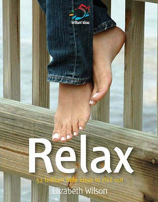 Relax: 52 Brilliant Little Ideas to Chill Out - Wilson, Elizabeth