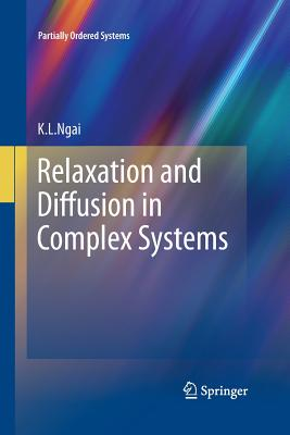Relaxation and Diffusion in Complex Systems - Ngai, K L