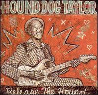 Release the Hound - Hound Dog Taylor
