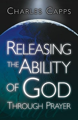 Releasing the Ability of God Through Prayer - Capps, Charles