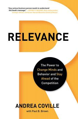 Relevance: The Power to Change Minds and Behavior and Stay Ahead of the Competition - Coville, Andrea, and Brown, Paul B, M D
