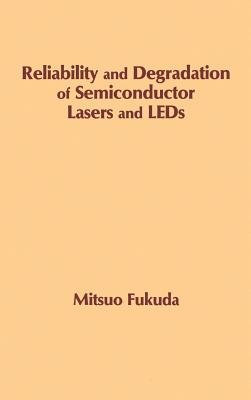 Reliability and Degradation of Semiconductor Lasers and LEDs - Fukuda, Mitsuo (Preface by)
