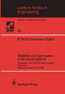 Reliability and Optimization of Structural Systems: Proceedings of the First IFIP WG 7.5 Working Conference Aalborg, Denmark, May 6-8, 1987 - Thoft-Christensen, P. (Editor)