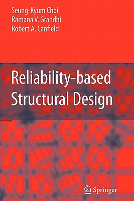 Reliability-based Structural Design - Choi, Seung-Kyum, and Grandhi, Ramana V., and Canfield, Robert A.