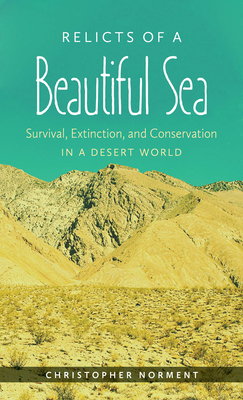 Relicts of a Beautiful Sea: Survival, Extinction, and Conservation in a Desert World - Norment, Christopher