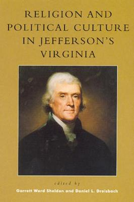 Religion and Political Culture in Jefferson's Virginia - Dreisbach, Daniel L (Editor), and Sheldon, Garrett Ward (Editor), and Beliles, Mark A (Contributions by)