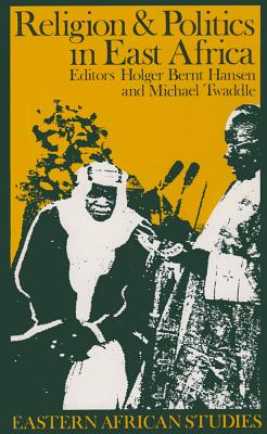 Religion and Politics in East Africa: The Period Since Independence - Hansen, Holger B (Editor), and Twaddle, Michael (Editor)