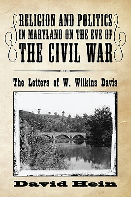 Religion and Politics in Maryland on the Eve of the Civil War: The Letters of W. Wilkins Davis - Hein, David, Pro