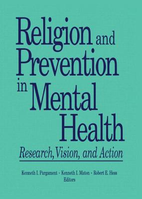 Religion and Prevention in Mental Health - Hess, Robert, and Maton, Kenneth I, and Pargament, Kenneth I, PhD