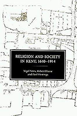 Religion and Society in Kent, 1640-1914 - Yates, Nigel, and Hume, Robert, and Hastings, Paul