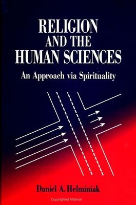 Religion and the Human Sciences: An Approach Via Spirituality - Helminiak, Daniel A, Ph.D.