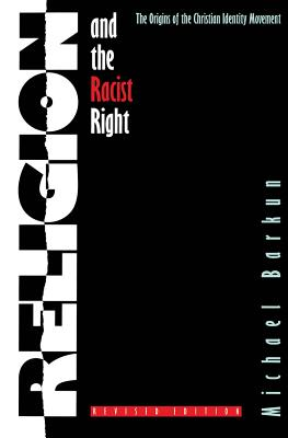 Religion and the Racist Right: The Origins of the Christian Identity Movement - Barkun, Michael