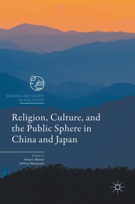Religion, Culture, and the Public Sphere in China and Japan - Welter, Albert (Editor)