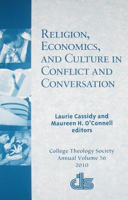 Religion, Economics, and Culture in Conflict and Conversation - Cassidy, Laurie (Editor), and O'Connell, Maureen H (Editor)